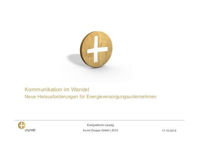 Kommunikation im Wandel  Neue Herausforderungen für Energieversorgungsunternehmen  trurnit Gruppe GmbH | 2014  17-10-2014 ...