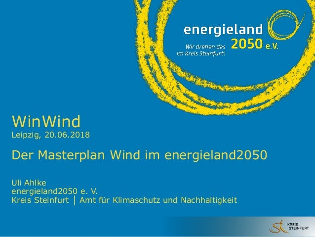 WinWind Leipzig, 20.06.2018 Der Masterplan Wind im energieland2050 Uli Ahlke energieland2050 e. V. Kreis Steinfurt │ Amt f...