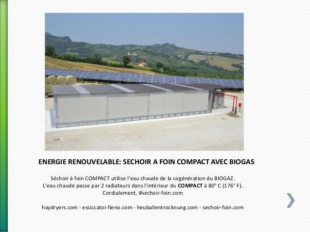 ENERGIE RENOUVELABLE: SECHOIR A FOIN COMPACT AVEC BIOGAS Séchoir à foin COMPACT utilise l'eau chaude de la cogénération du...