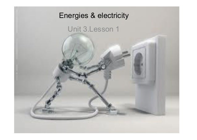 1Energies & electricityUnit 3.Lesson 1