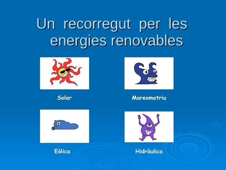 Un  recorregut  per  les  energies renovables Solar Mareomotriu Eòlica Hidràulica