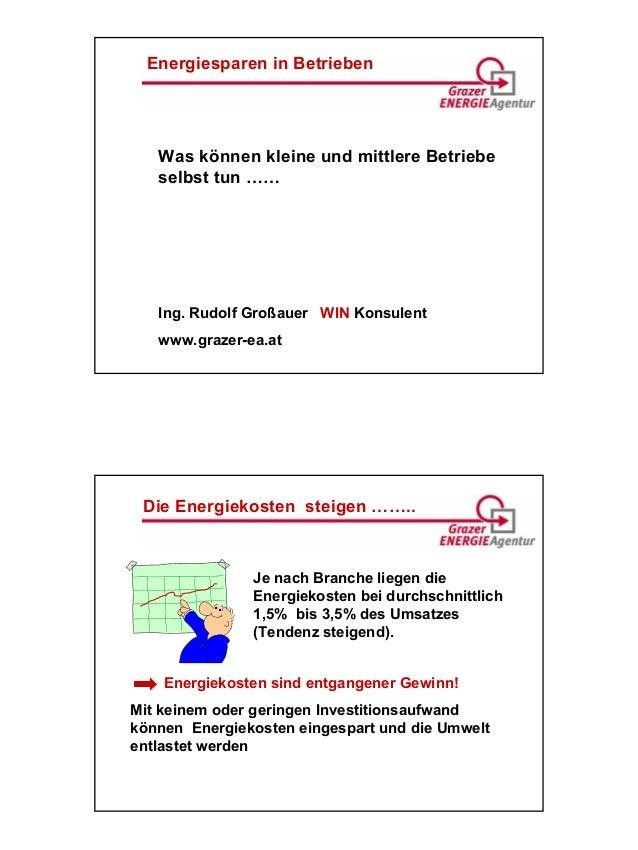 Energiesparen in Betrieben  Was können kleine und mittlere Betriebe selbst tun ……  Ing. Rudolf Großauer WIN Konsulent www....