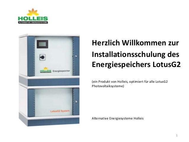 Herzlich Willkommen zur Installationsschulung des Energiespeichers LotusG2 (ein Produkt von Holleis, optimiert für alle Lo...
