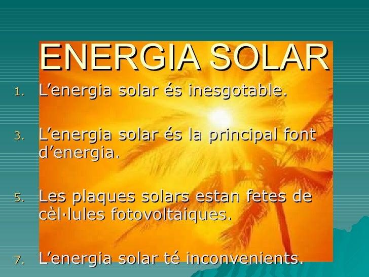 ENERGIA SOLAR <ul><li>L'energia solar és inesgotable. </li></ul><ul><li>L'energia solar és la principal font d'energia. </...