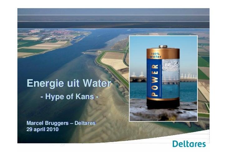 Energie uit Water      - Hype of Kans -   Marcel Bruggers – Deltares 29 april 2010