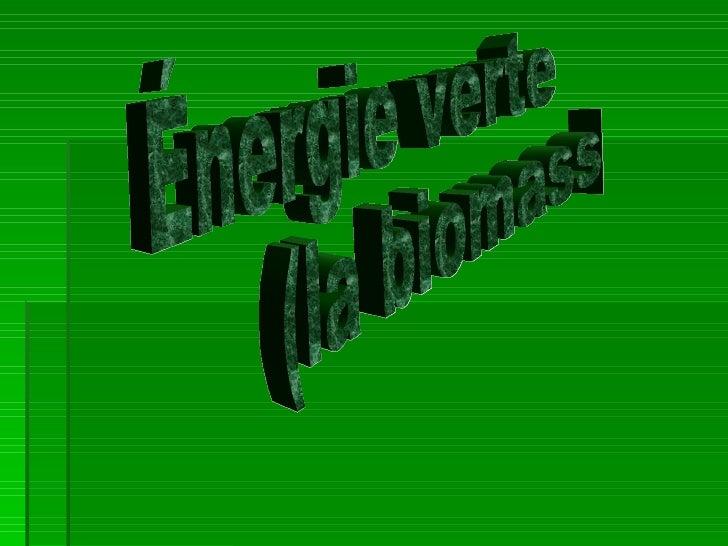 Énergie verte  (la biomasse)