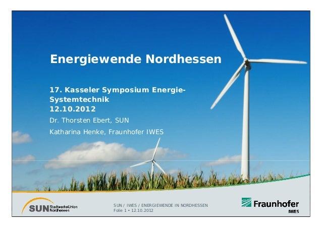 Energiewende Nordhessen17. Kasseler Symposium Energie-Systemtechnik12.10.2012Dr. Thorsten Ebert, SUNKatharina Henke, Fraun...