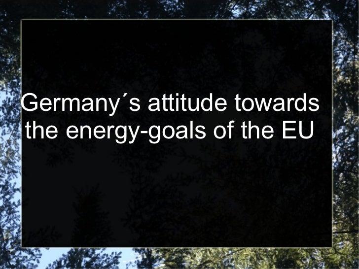 Germany´s attitude towards the energy-goals of the EU