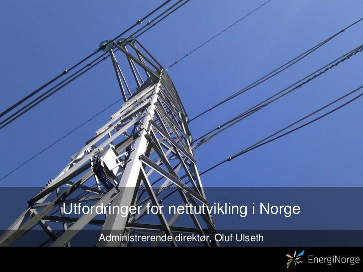 Utfordringer for nettutvikling i Norge     Administrerende direktør, Oluf Ulseth