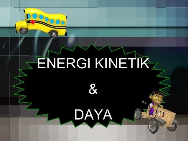 ENERGI KINETIK      &    DAYA