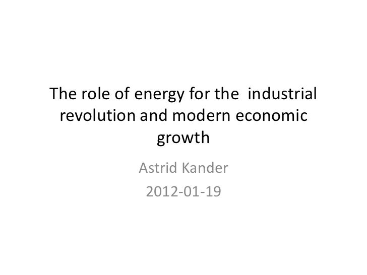 The role of energy for the industrial revolution and modern economic              growth            Astrid Kander         ...