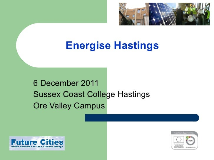 Energise Hastings 6 December 2011 Sussex Coast College Hastings Ore Valley Campus