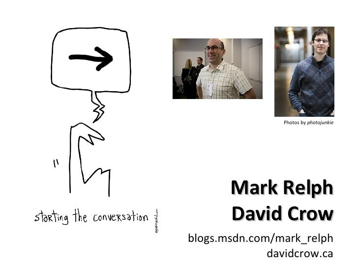 Mark Relph David Crow blogs.msdn.com/mark_relph davidcrow.ca Photos by  photojunkie