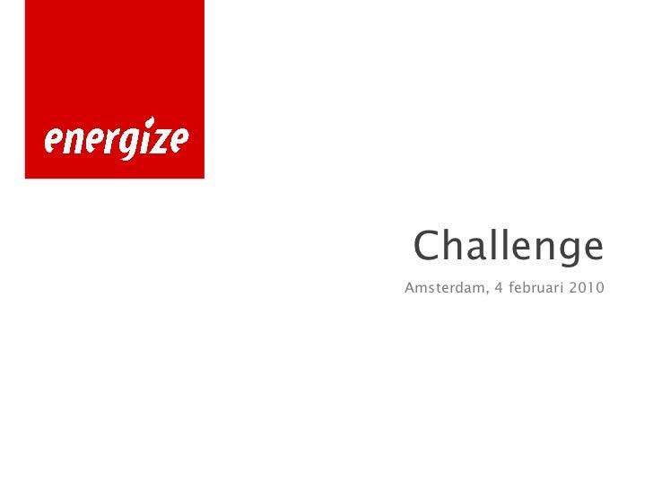<ul><li>Challenge </li></ul><ul><li>Amsterdam, 4 februari 2010 </li></ul>