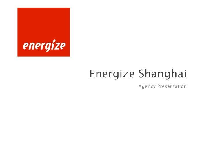 Energize Shanghai        Agency Presentation