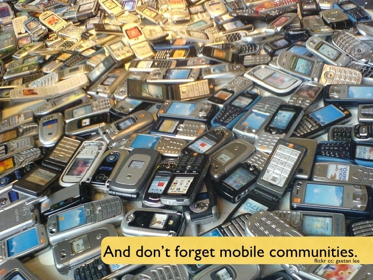 Text flickr cc: gaetan lee And don't forget mobile communities.