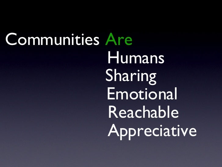 Communities Are Humans Sharing Emotional Reachable Appreciative