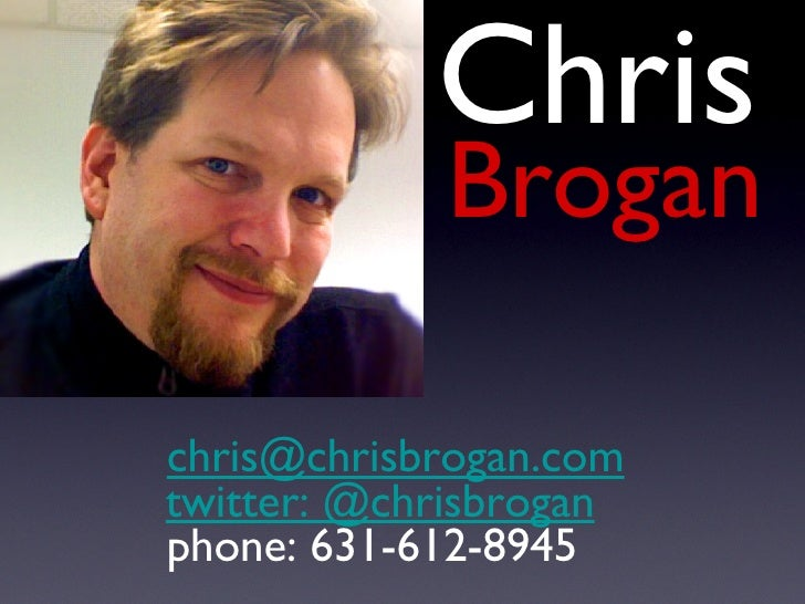 Chris Brogan [email_address] twitter: @chrisbrogan phone: 631-612-8945
