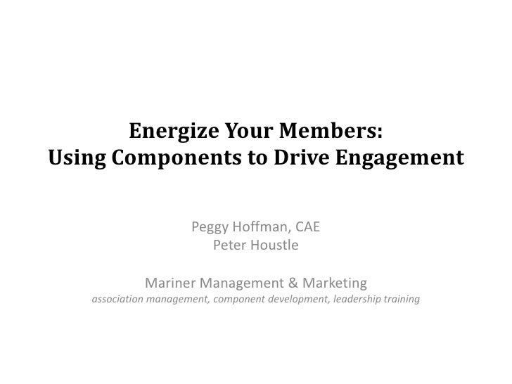 Energize Your Members:Using Components to Drive Engagement                       Peggy Hoffman, CAE                       ...