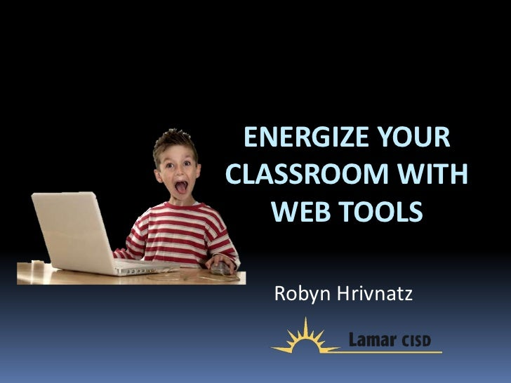 ENERGIZE YOURCLASSROOM WITH   WEB TOOLS  Robyn Hrivnatz