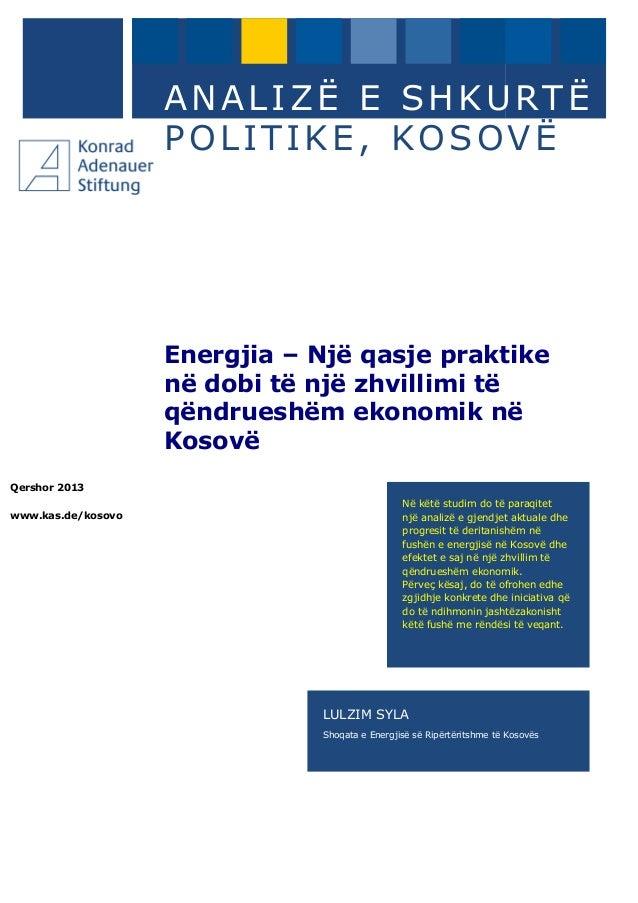 Qershor 2013 www.kas.de/kosovo ANALIZË E SHKURTË POLITIKE, KOSOVË Energjia – Një qasje praktike në dobi të një zhvillimi t...