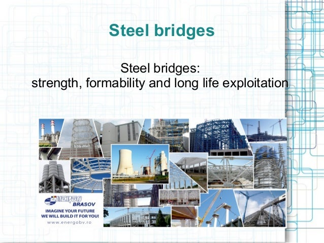 Steel bridges Steel bridges: strength, formability and long life exploitation