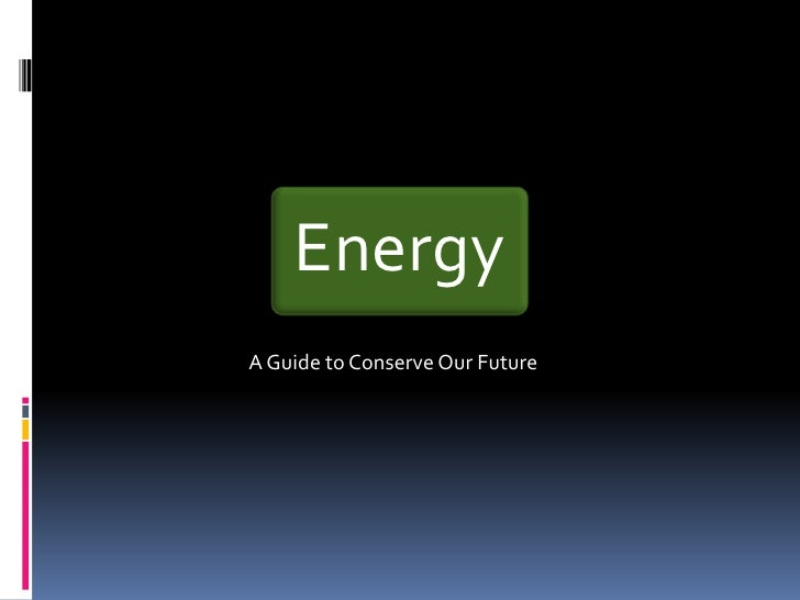 A Guide to Conserve Our Future<br />