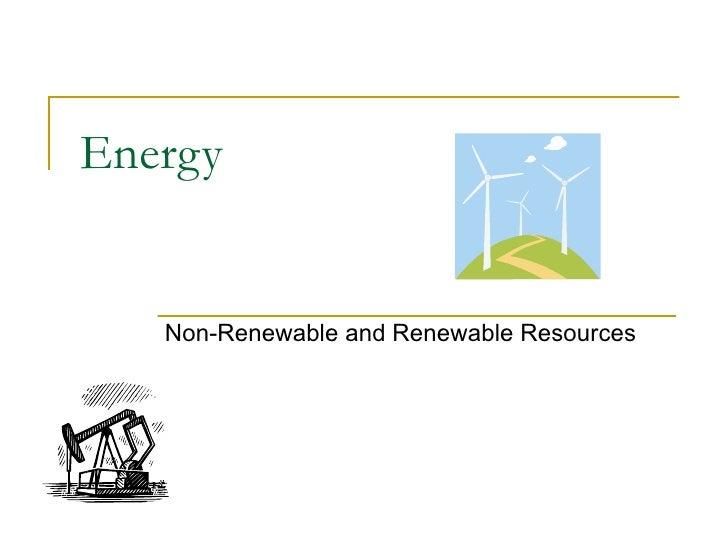 Energy Non-Renewable and Renewable Resources