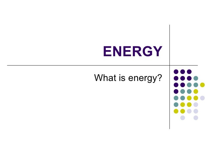 ENERGY What is energy?