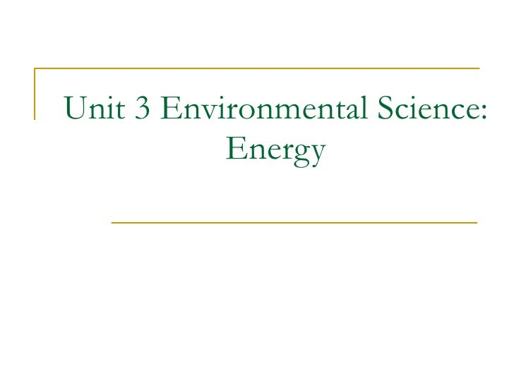 Unit 3 Environmental Science: Energy
