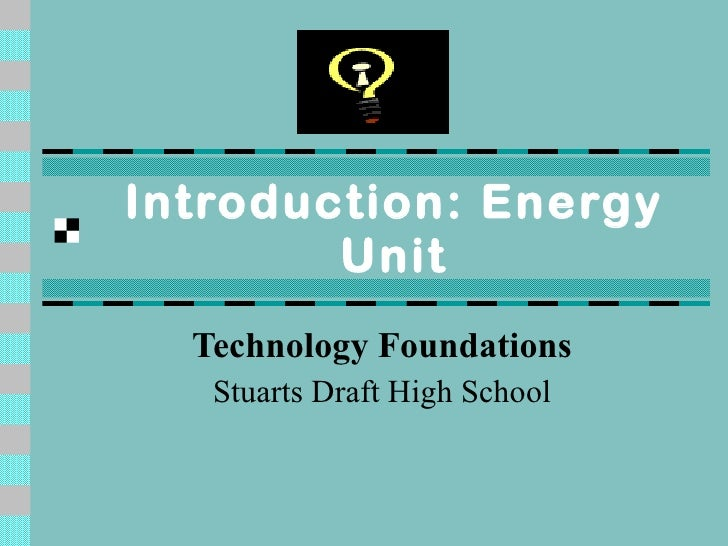 Introduction: Energy Unit Technology Foundations Stuarts Draft High School