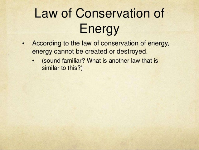 Law of Conservation of               Energy   According to the law of conservation of energy,    energy cannot be created...