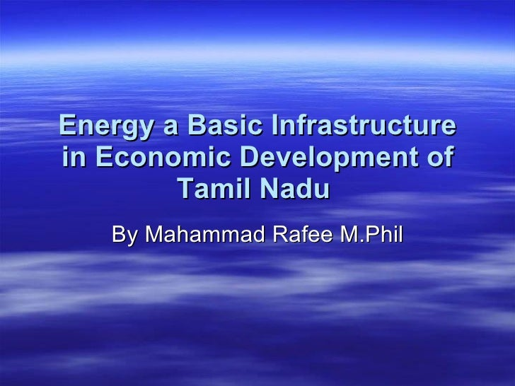 Energy a Basic Infrastructure in Economic Development of Tamil Nadu   By Mahammad Rafee M.Phil