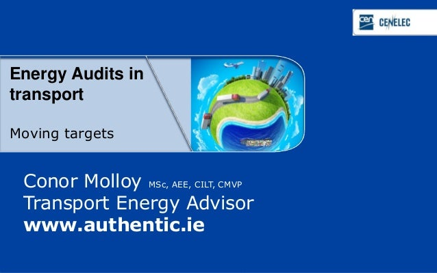 Education about StandardizationEnergy Audits intransportMoving targets Conor Molloy MSc, AEE, CILT, CMVP   • A dialogue wi...