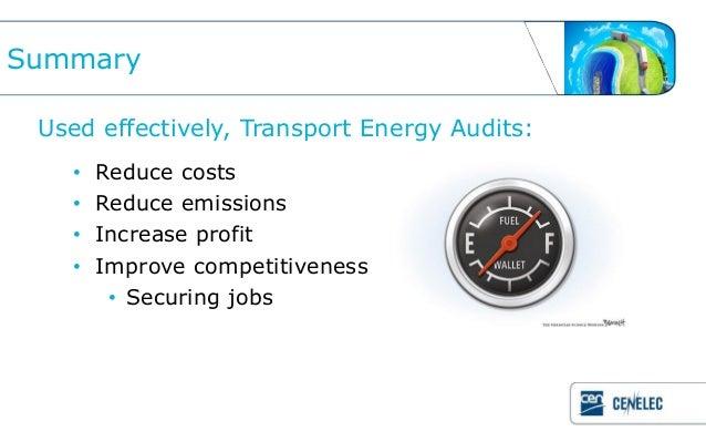 Summary Used effectively, Transport Energy Audits:   •   Reduce costs   •   Reduce emissions   •   Increase profit   •   I...