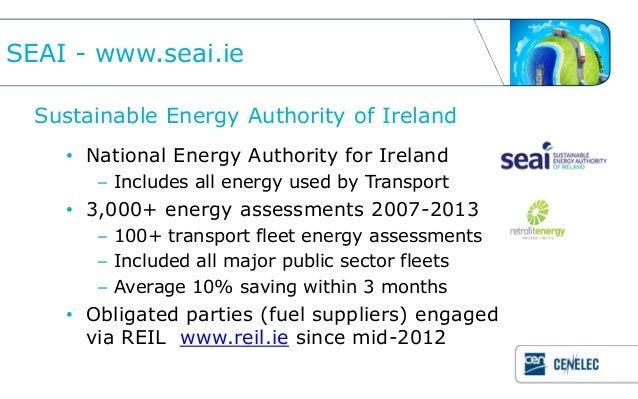SEAI - www.seai.ie  Sustainable Energy Authority of Ireland    • National Energy Authority for Ireland       – Includes al...