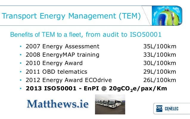 Transport Energy Management (TEM) Benefits of TEM to a fleet, from audit to ISO50001    •   2007 Energy Assessment        ...