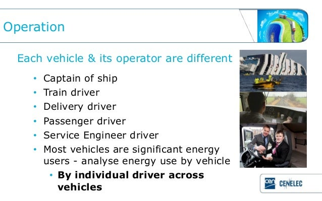 Operation  Each vehicle & its operator are different     •   Captain of ship     •   Train driver     •   Delivery driver ...