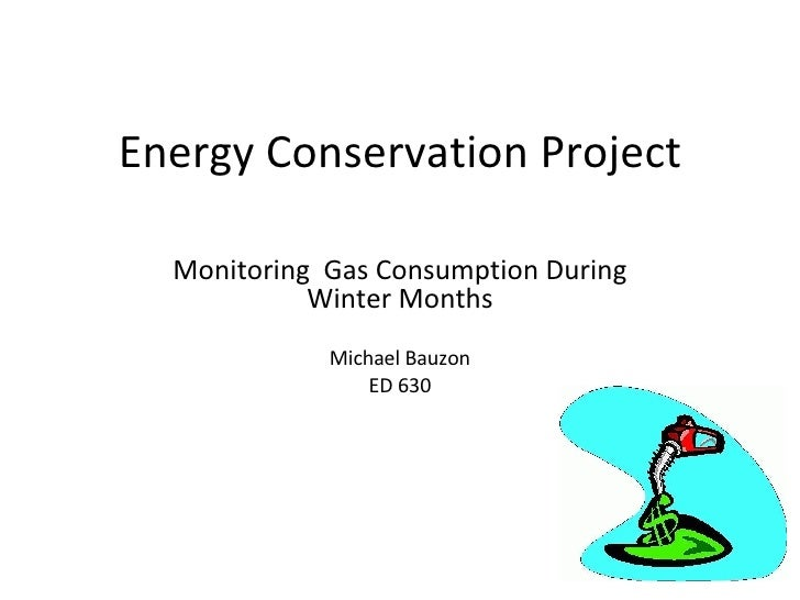 Energy Conservation Project Monitoring  Gas Consumption During Winter Months Michael Bauzon ED 630