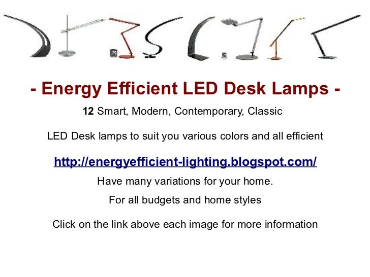 - Energy Efficient LED Desk Lamps -        12 Smart, Modern, Contemporary, Classic LED Desk lamps to suit you various colo...