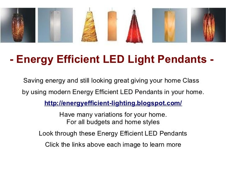 - Energy Efficient LED Light Pendants -  Saving energy and still looking great giving your home Class  by using modern Ene...