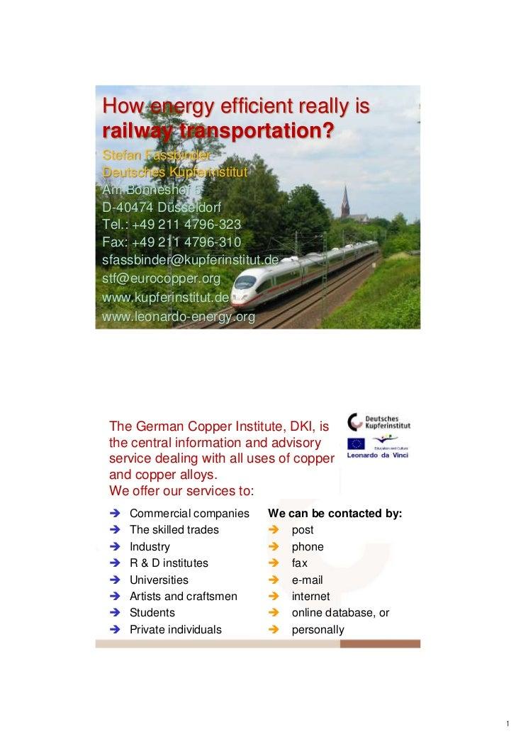 How energy efficient really israilway transportation?Stefan FassbinderDeutsches KupferinstitutAm Bonneshof 5D-40474 Düssel...