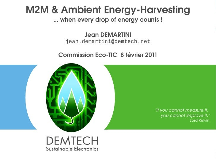 M2M & Ambient Energy­Harvesting         ... when every drop of energy counts !                   Jean DEMARTINI           ...