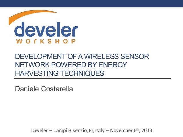 DEVELOPMENT OF A WIRELESS SENSOR NETWORK POWERED BY ENERGY HARVESTING TECHNIQUES Daniele Costarella  Develer – Campi Bisen...