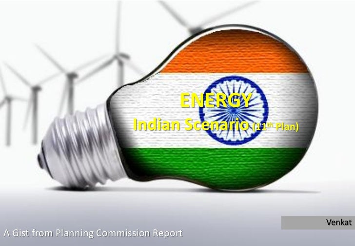 ENERGY                           Indian Scenario (11th   Plan)                                                           V...