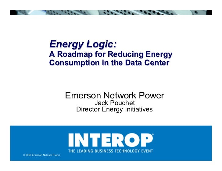 Energy Logic:                    A Roadmap for Reducing Energy                    Consumption in the Data Center          ...
