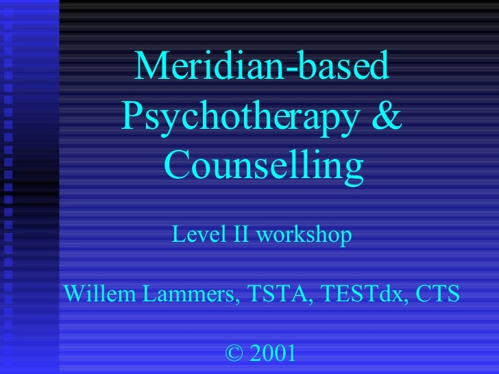 Meridian-based Psychotherapy & Counselling Level II workshop Willem Lammers, TSTA, TESTdx, CTS © 2001