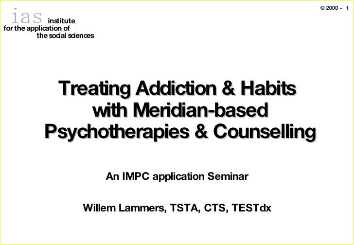 Treating Addiction & Habits  with Meridian-based Psychotherapies & Counselling   An IMPC application Seminar Willem Lammer...