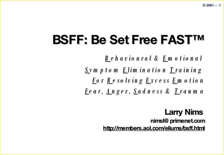 BSFF: Be Set Free FAST™   B ehavioural &  E motional  S ymptom  E limination  T raining  F or  R esolving  E xcess  E moti...