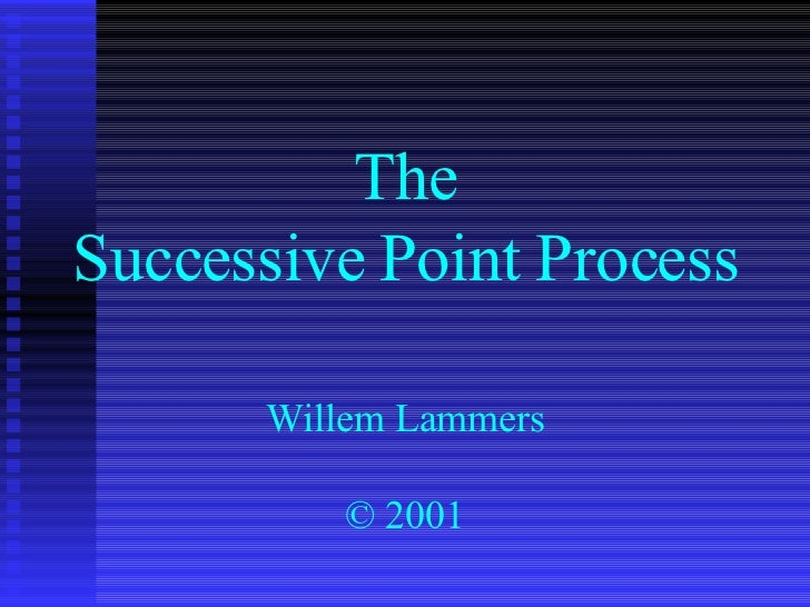 The Successive Point Process Willem Lammers © 2001